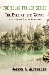 Cover Eyes of the Woods, a Story of the Ancient Wilderness