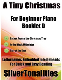 Cover A Tiny Christmas for Beginner Piano Booklet D – Gather Around the Christmas Tree In the Bleak Midwinter Star of the East Letter Names Embedded In Noteheads for Quick and Easy Reading