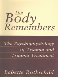 Cover The Body Remembers: The Psychophysiology of Trauma and Trauma Treatment