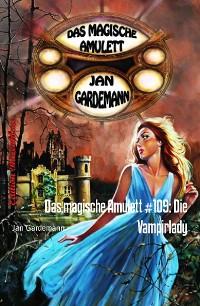 Cover Das magische Amulett #109: Die Vampirlady