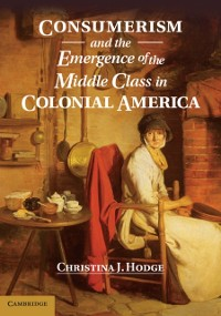 Cover Consumerism and the Emergence of the Middle Class in Colonial America