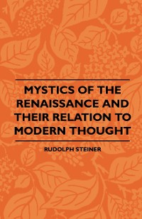 Cover Mystics Of The Renaissance And Their Relation To Modern Thought - Including Meister Eckhart, Tauler, Paracelsus, Jacob Boehme, Giordano Bruno And Others
