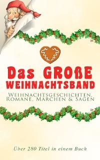 Cover Das große Weihnachtsband: Weihnachtsgeschichten, Romane, Märchen & Sagen (Über 280 Titel in einem Buch)
