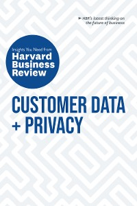 Cover Customer Data and Privacy: The Insights You Need from Harvard Business Review