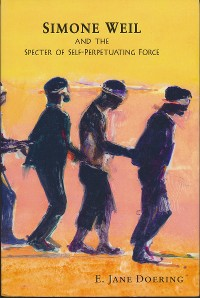 Cover Simone Weil and the Specter of Self-Perpetuating Force