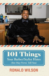 Cover 101 Things Your Barber/Stylist Hates (But May Never Tell You)