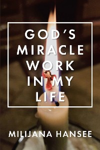 Cover God's Miracle Work in My Life