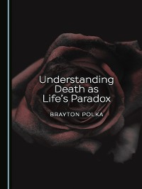 Cover Understanding Death as Life's Paradox
