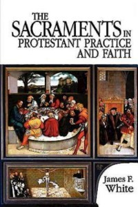 Cover Sacraments in Protestant Practice and Faith