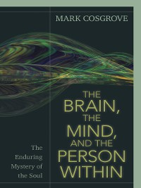 Cover The Brain, the Mind, and the Person Within