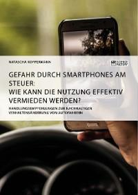 Cover Gefahr durch Smartphones am Steuer. Wie kann die Nutzung effektiv vermieden werden?