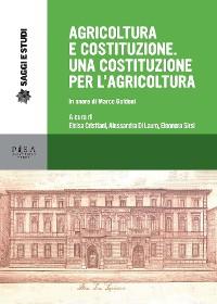 Cover Agricoltura e Costituzione. Una Costituzione per l'agricoltura