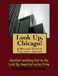 Cover Look Up, Chicago! A Walking Tour of The Loop (Center)
