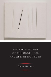Cover Adorno's Theory of Philosophical and Aesthetic Truth