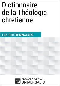 Cover Dictionnaire de la Théologie chrétienne