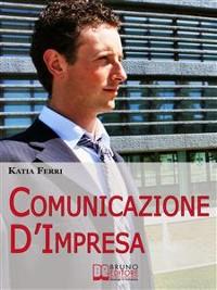 Cover Comunicazione d'impresa. Come Costruire una Solida Identità Aziendale e Comunicarla all'Esterno e all'Interno. (Ebook Italiano - Anteprima Gratis)