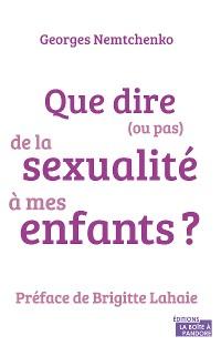 Cover Que dire (ou pas) de la sexualité à mes enfants ?