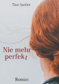 Cover Nie mehr perfekt