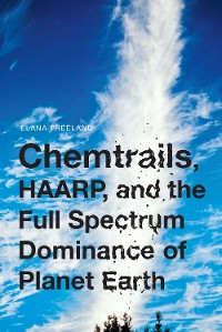 Cover Chemtrails, HAARP, and the Full Spectrum Dominance of Planet Earth