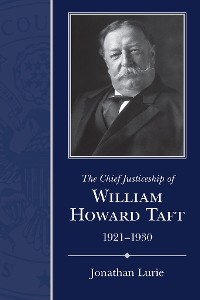 Cover The Chief Justiceship of William Howard Taft, 1921-1930