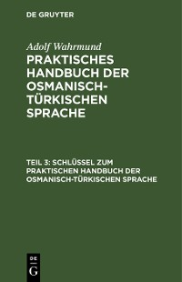 Cover Schlüssel zum Praktischen Handbuch der osmanisch-türkischen Sprache