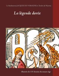 Cover La légende dorée illustrée de 135 dessins du moyen-âge