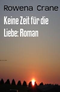 Cover Keine Zeit für die Liebe: Roman