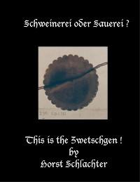 Cover Schweinerei oder Sauerei ? This is the Zwetschgen !