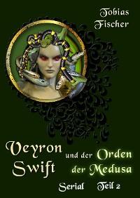 Cover Veyron Swift und der Orden der Medusa: Serial Teil 2