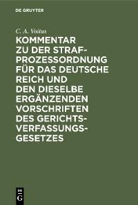 Cover Kommentar zu der Strafprozeßordnung für das Deutsche Reich und den dieselbe ergänzenden Vorschriften des Gerichtsverfassungsgesetzes