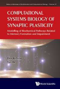 Cover Computational Systems Biology Of Synaptic Plasticity: Modelling Of Biochemical Pathways Related To Memory Formation And Impairement