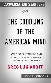 Cover The Coddling of the American Mind: How Good Intentions and Bad Ideas Are Setting Up a Generation for Failure​​​​​​​ by Greg Lukianoff ​​​​​​​ | Conversation Starters