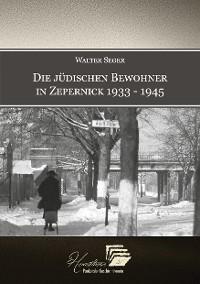 Cover Die jüdischen Bewohner in Zepernick 1933 - 1945
