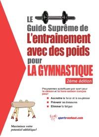 Cover Le guide supreme de l'entrainement avec des poids pour la gymnastique