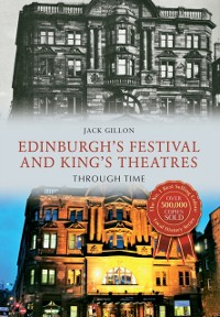 Cover Edinburgh's Festival and King's Theatres Through Time