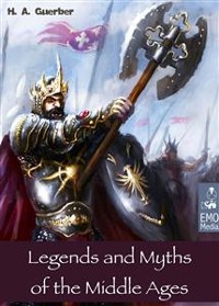 Cover Legends and Myths of the Middle Ages - Medieval Sagas Retold for Easy Reading - Introduction to Medieval Literature and European Mythology (Illustrated Edition)