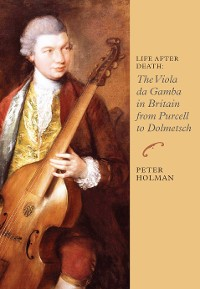 Cover Life After Death: The Viola da Gamba in Britain from Purcell to Dolmetsch