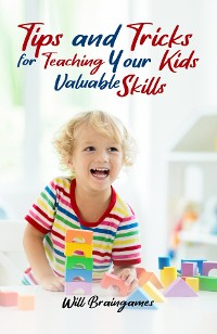 Cover Tips and Tricks for Teaching Your Kids Valuable Skills