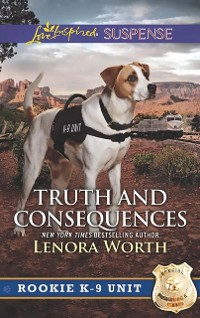 Cover Truth And Consequences (Mills & Boon Love Inspired Suspense) (Rookie K-9 Unit, Book 2)