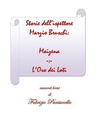 Cover Storie dell'ispettore Marzio Bruschi: Maizena e L'Oro dei Loti