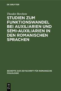 Cover Studien zum Funktionswandel bei Auxiliarien und Semi-Auxiliarien in den romanischen Sprachen