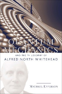 Cover Quantum Mechanics and the Philosophy of Alfred North Whitehead