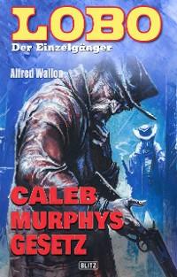 Cover Lobo - Der Einzelgänger 02: Caleb Murphys Gesetz