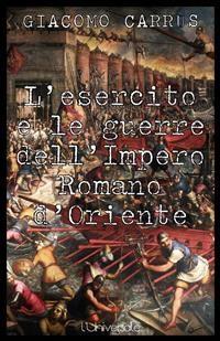 Cover L'esercito e le guerre dell'Impero Romano d'Oriente