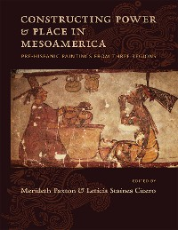 Cover Constructing Power and Place in Mesoamerica