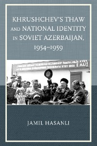 Cover Khrushchev's Thaw and National Identity in Soviet Azerbaijan, 1954–1959