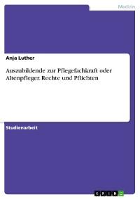 Cover Auszubildende zur Pflegefachkraft oder Altenpfleger. Rechte und Pflichten