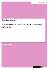 Cover Grüne Inseln in der Stadt. Urban Gardening in Leipzig