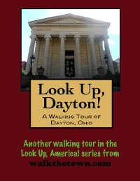 Cover Look Up, Dayton! A Walking Tour of Dayton, Ohio