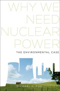 Cover Why We Need Nuclear Power